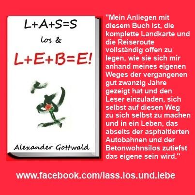 L+A+S=S los & L+E+B=E! Buch Liebe Zitat 5 Alexander Gottwald