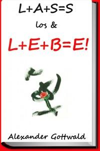 L+A+S=S los & L+E+B=E! gebundenes Buch Alexander Gottwald